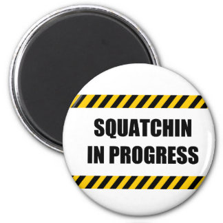 Squatchin in Progress Fridge Magnets