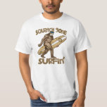 Squatchin? Squatch Gone Surfing t-shirt