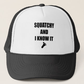 Squatchy and I Know It Trucker Hat