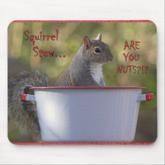 Squirrel Stew … ARE YOU NUTS?!? Mouse Pads