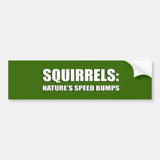 SQUIRRELS ARE NATURE'S SPEED BUMPS BUMPER STICKER