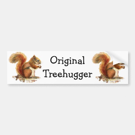 Squirrels are the Original Treehuggers Humor Bumper Stickers