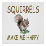 Squirrels Make Me Happy Posters