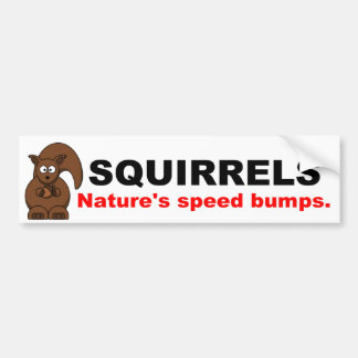 Squirrels Nature's Speed Bumps Bumper Sticker