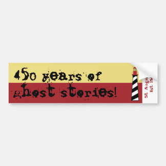 St. Augustine, Florida, 450 years of ghost stories Bumper Sticker