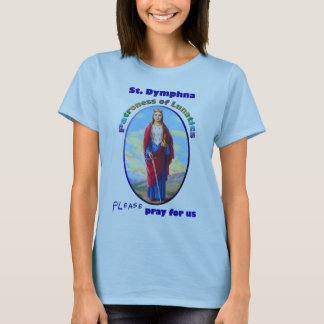 St. Dymphna - Patroness of Lunatics T-Shirt