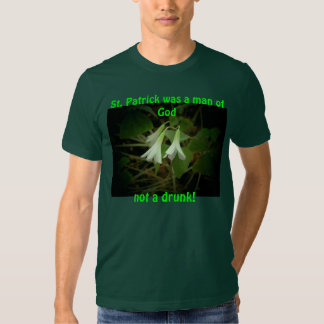 St. Patrick Not A Drunk but A Man Of God Tshirts