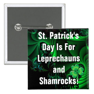 St Patrick s Day Is For Leprechauns and Shamrocks Button