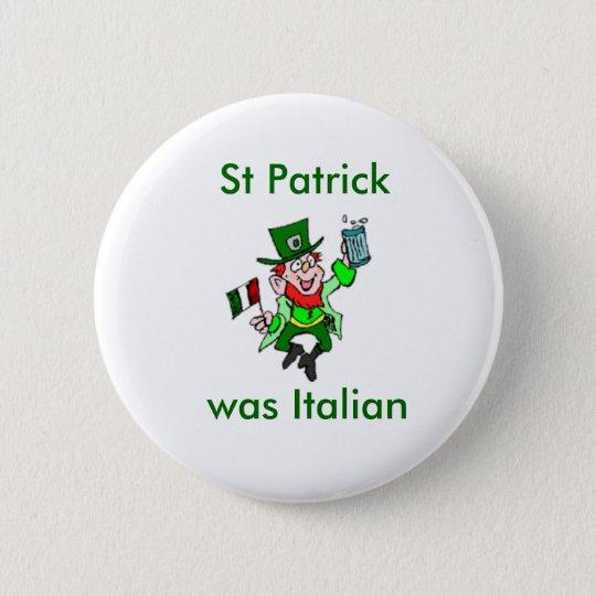 St Patrick was Italian 6 Cm Round Badge