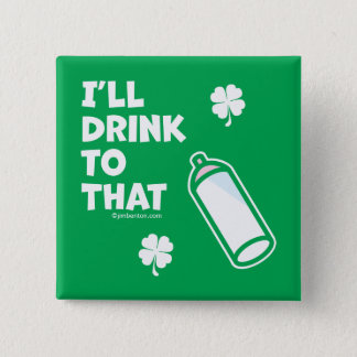 St. Patrick's Day | I'll Drink To That 15 Cm Square Badge