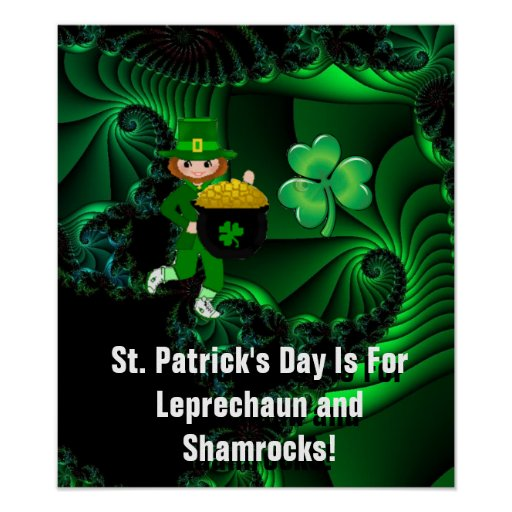 St. Patrick's Day Is For Leprechauns and Shamrocks Posters