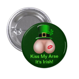 St Patrick's Day Kiss My Arse, It's Irish Button