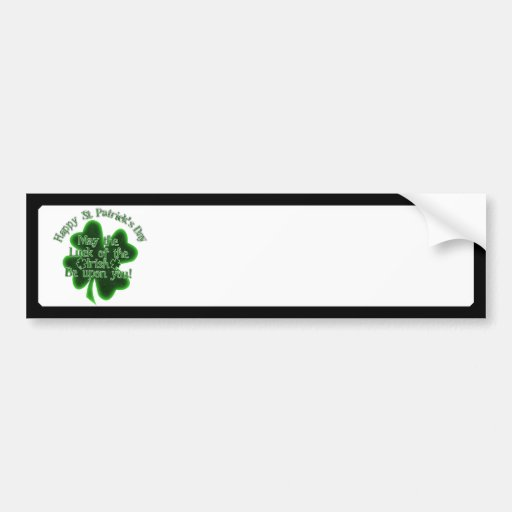 St Patrick's Day - May the luck of The Irish.... Bumper Sticker