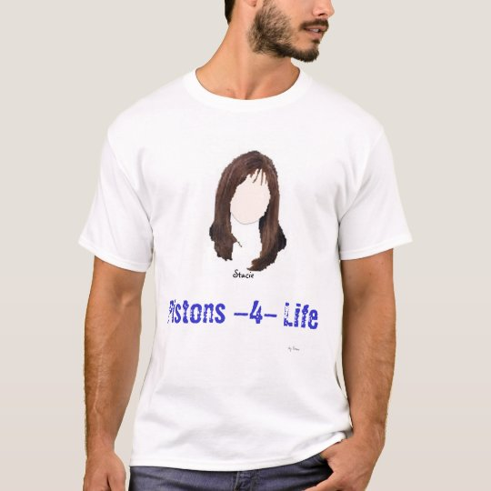 stacie, Pistons -4- Life, -by Bum, Stacie T-Shirt