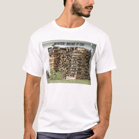 Stacked Woodpile, WINTER: BRING IT ON! T-Shirt