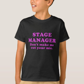 Stage Manager Dont Make me Cut Your Mic Tshirts