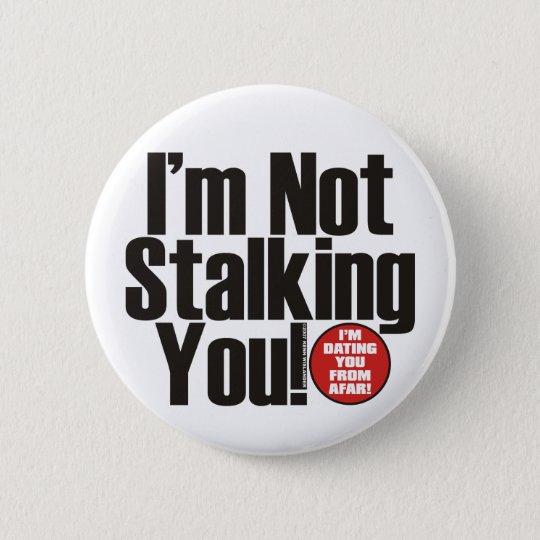 Stalking You 6 Cm Round Badge