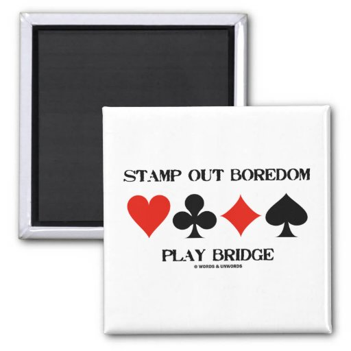Stamp Out Boredom Play Bridge (Card Suits) Fridge Magnet