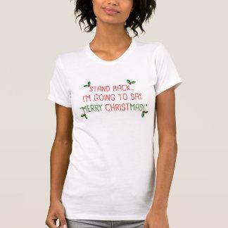 Stand Back...Say Merry Christmas! Christian TShirt