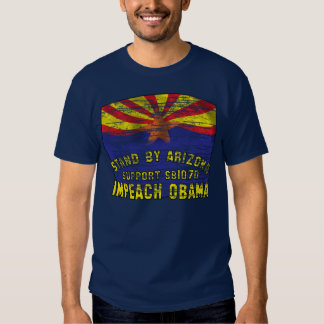 Stand by Arizona - Support SB1070 - Impeach Obama T Shirts