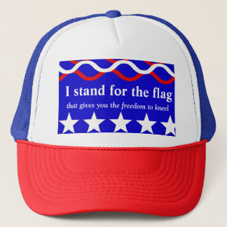 Stand for the flag that gives you freedom trucker hat