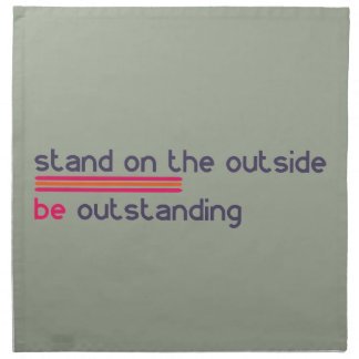 Stand on the outside be Outstanding Napkin