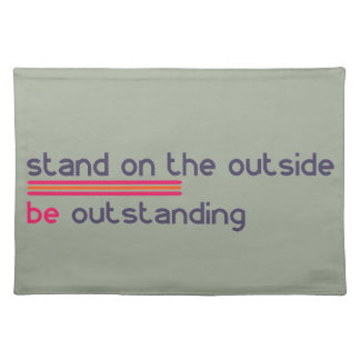 Stand on the outside be Outstanding Place Mat