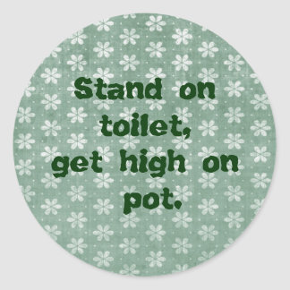 Stand on Toilet, Get High on Pot Classic Round Sticker