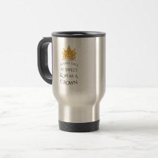 Stand Tall Be Sweet Wear A Crown Travel Mug