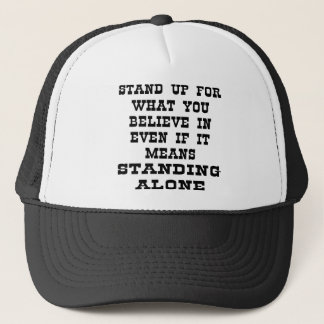 Stand Up For What You Believe In Even If It Means Trucker Hat