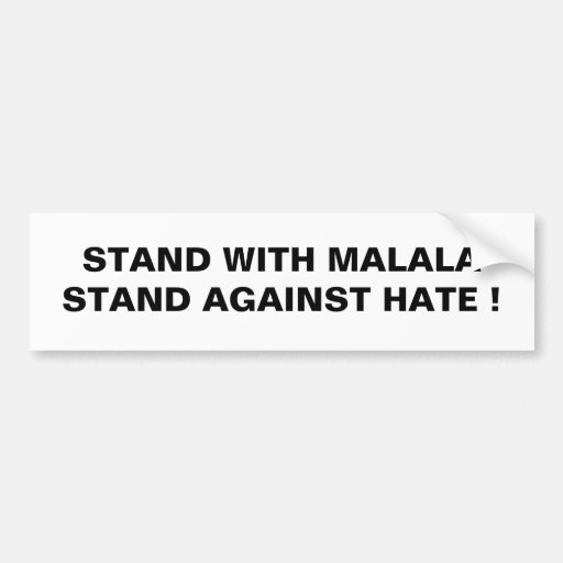 STAND WITH MALALA STAND AGAINST HATE ! BUMPER STICKERS