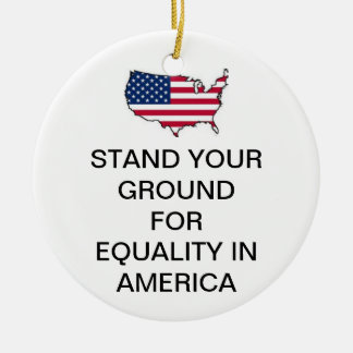 STAND YOUR GROUND FOR EQUALITY IN AMERICA ORNAMENT