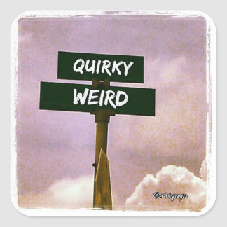 Standing at the intersection of Quirky and Weird Square Sticker