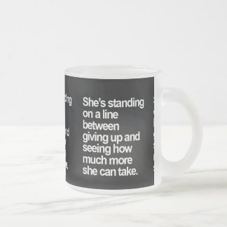 STANDING LINE HOW MUCH MORE TAKE GIVING UP QUESTIO FROSTED GLASS MUG