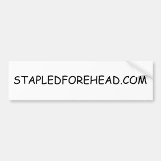 STAPLEDFOREHEAD COM Bumper Sticker