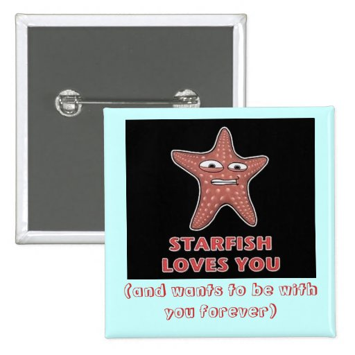 StarfishLovesU, (and wants to be with you forever) Pinback Buttons