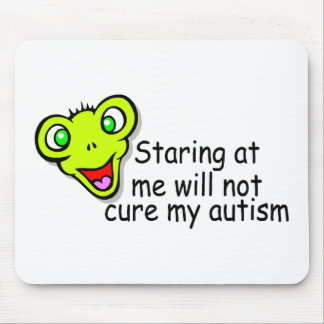 Staring At Me Will Not Cure Me Autism (Alien) Mouse Pad