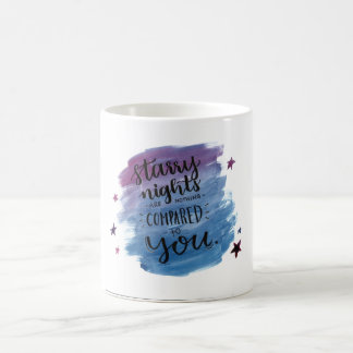 Starry nights are nothing compared to you coffee mug