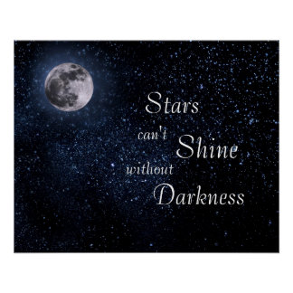 Stars Can t Shine Without Darkness Posters