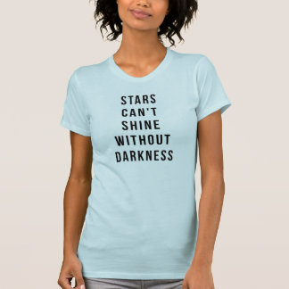 Stars Can't Shine Without Darkness T-Shirt Tumblr