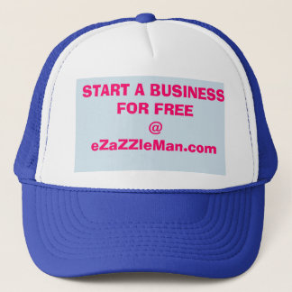 Start A Business For FREE @ eZaZZleMan.com Trucker Hat