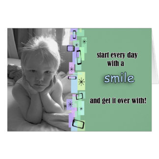 Start Every Day With A Smile And Get It Over With Cards
