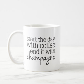 Start the day with Coffee End with Champagne Mug