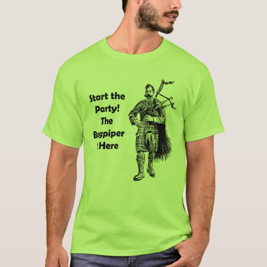 Start the Party! The Bagpiper Is Here T-Shirt
