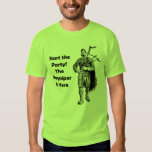 Start the Party! The Bagpiper Is Here Tee Shirts