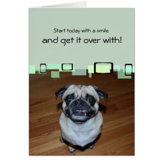 Start Today With A Smile And Get It Over With Card