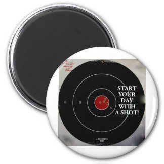 START YOUR DAY WITH A SHOT 6 CM ROUND MAGNET