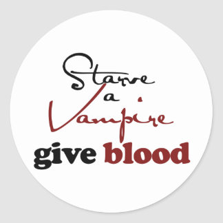 Starve a Vamprie Give Blood Round Stickers