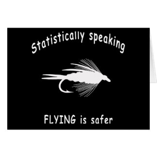 STATISTICALLY SPEAKING... FLY FISHING IS SAFER CARD