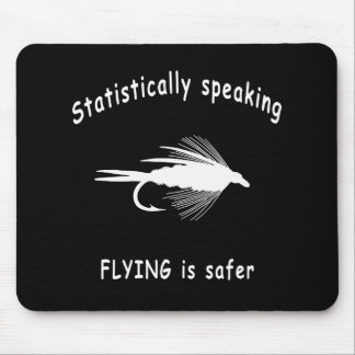 STATISTICALLY SPEAKING... FLY FISHING IS SAFER MOUSE PAD